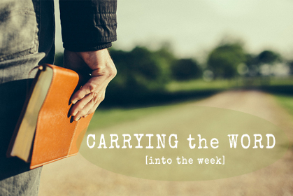 Carrying the Word [into the week] Blog - First Christian